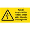 Auch bei ausgeschaltetem Schalter können aktive Teile unter Spannung stehen